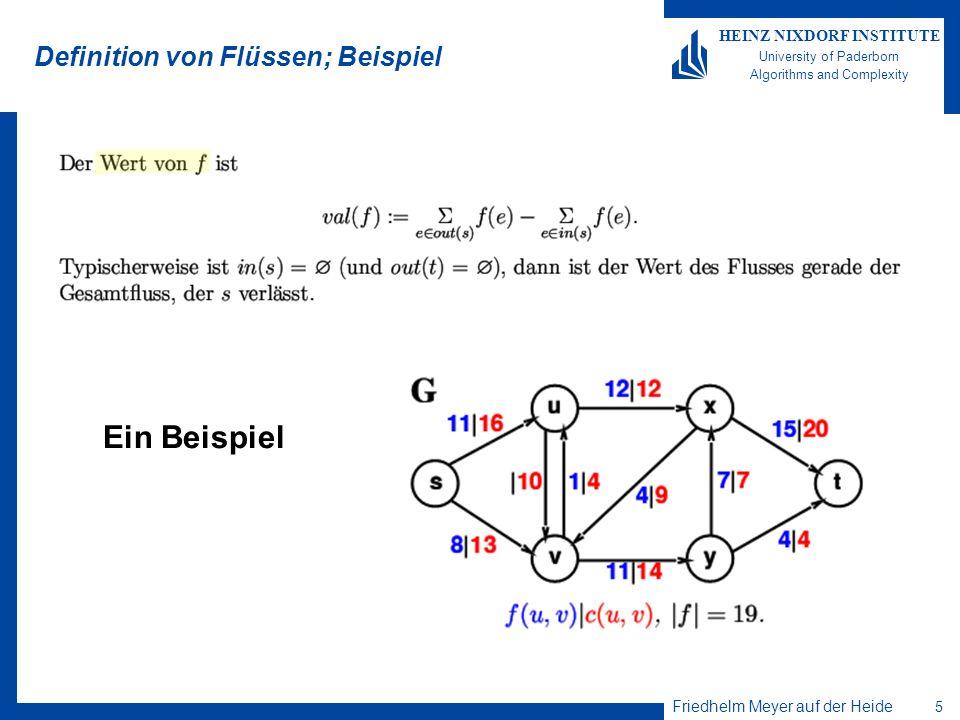 Friedhelm Meyer auf der Heide 6 HEINZ NIXDORF INSTITUTE University of Paderborn Algorithms and Complexity Das Flussproblem Finde in einem Transportnetzwerk eine maximalen Fluss, d.h.