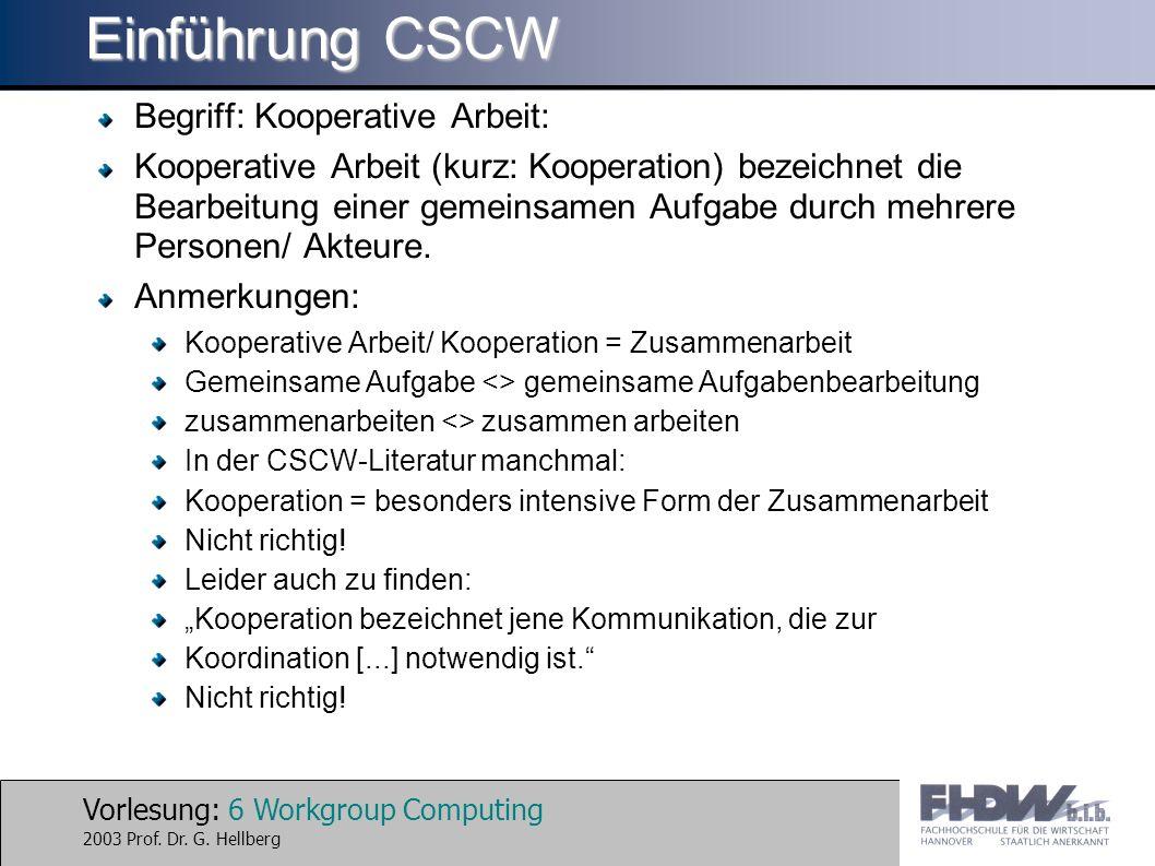 Vorlesung: 6 Workgroup Computing 2003 Prof. Dr. G. Hellberg Einführung CSCW Begriff: Kooperative Arbeit: Kooperative Arbeit (kurz: Kooperation) bezeic