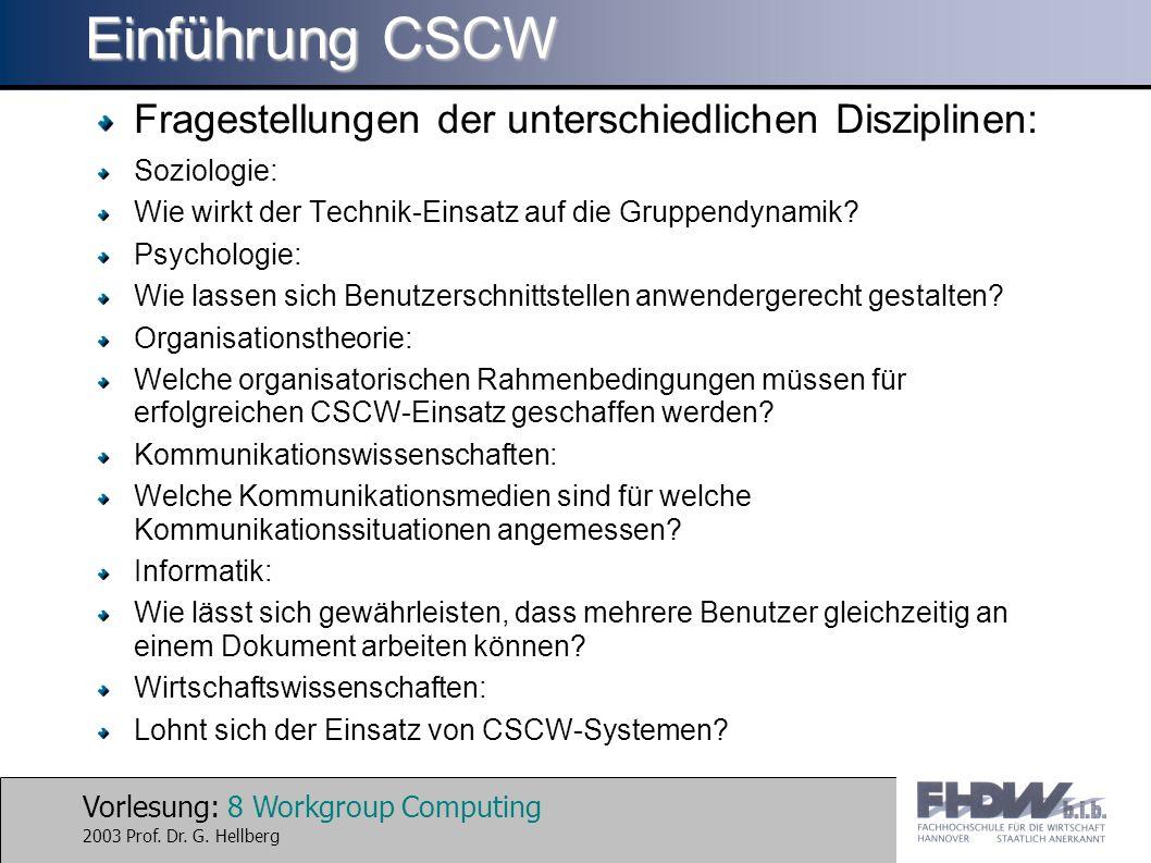 Vorlesung: 8 Workgroup Computing 2003 Prof. Dr. G. Hellberg Einführung CSCW Fragestellungen der unterschiedlichen Disziplinen: Soziologie: Wie wirkt d