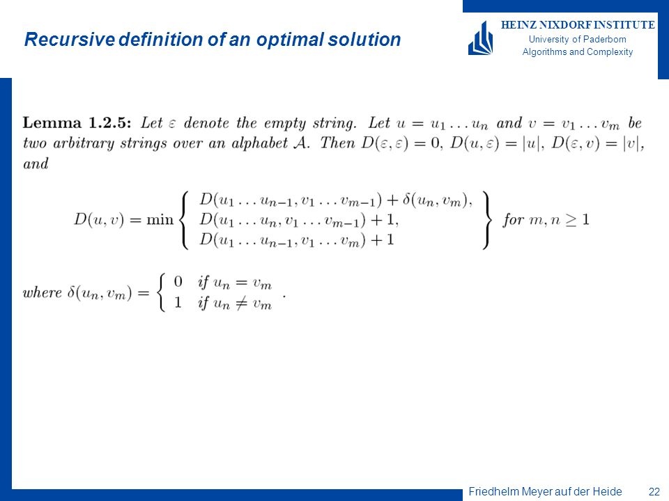 Friedhelm Meyer auf der Heide 22 HEINZ NIXDORF INSTITUTE University of Paderborn Algorithms and Complexity Recursive definition of an optimal solution