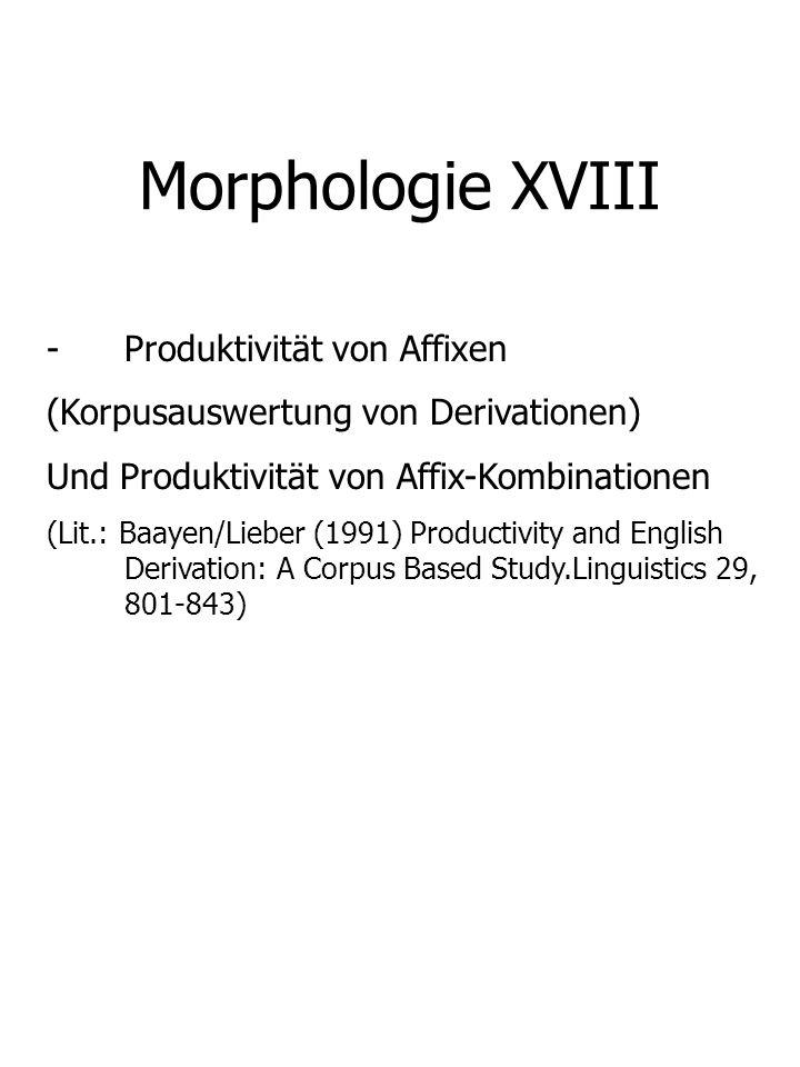 Morphologie XVIII -Produktivität von Affixen (Korpusauswertung von Derivationen) Und Produktivität von Affix-Kombinationen (Lit.: Baayen/Lieber (1991)