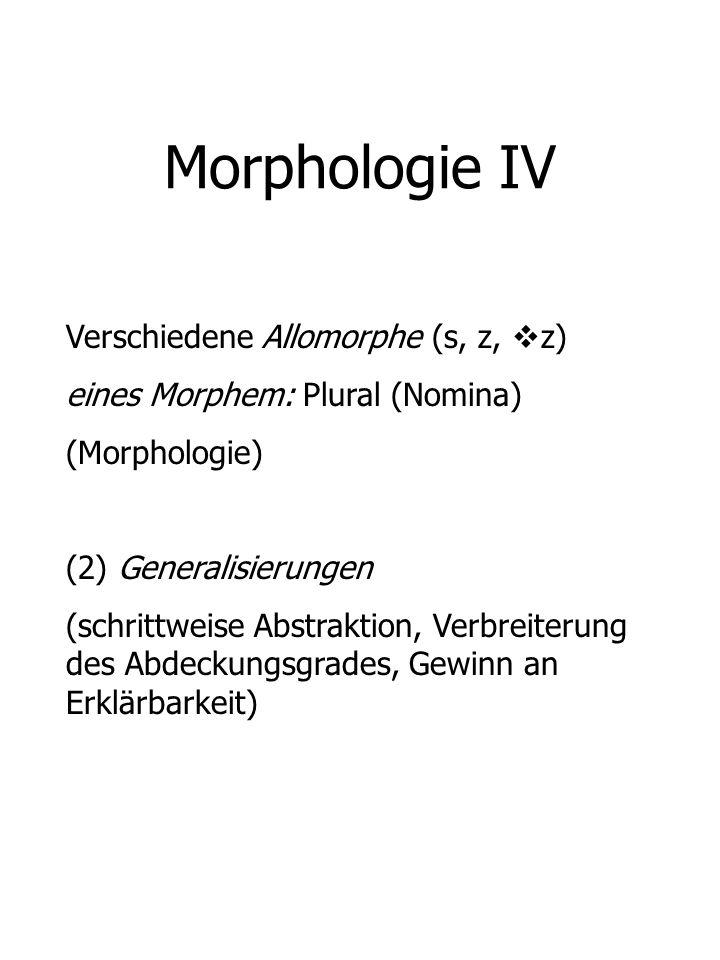 Morphologie IV Verschiedene Allomorphe (s, z, z) eines Morphem: Plural (Nomina) (Morphologie) (2) Generalisierungen (schrittweise Abstraktion, Verbrei