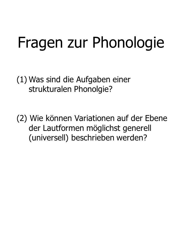Fragen zur Phonologie (1)Was sind die Aufgaben einer strukturalen Phonolgie? (2) Wie können Variationen auf der Ebene der Lautformen möglichst generel