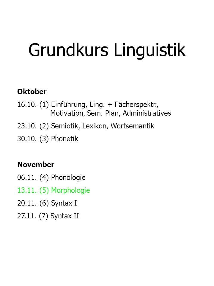 Grundkurs Linguistik Oktober 16.10. (1) Einführung, Ling. + Fächerspektr., Motivation, Sem. Plan, Administratives 23.10. (2) Semiotik, Lexikon, Wortse