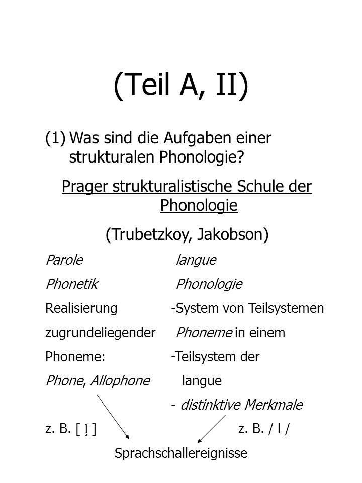(Teil A, II) (1)Was sind die Aufgaben einer strukturalen Phonologie? Prager strukturalistische Schule der Phonologie (Trubetzkoy, Jakobson) Parole lan