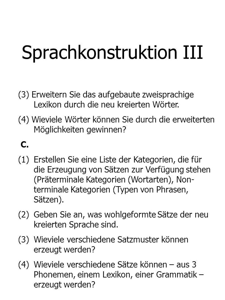 Sprachkonstruktion III (3) Erweitern Sie das aufgebaute zweisprachige Lexikon durch die neu kreierten Wörter. (4) Wieviele Wörter können Sie durch die