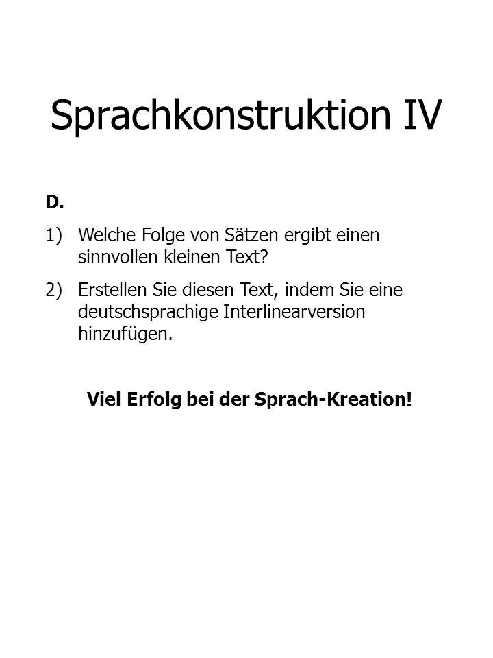 Sprachkonstruktion IV D. 1)Welche Folge von Sätzen ergibt einen sinnvollen kleinen Text? 2)Erstellen Sie diesen Text, indem Sie eine deutschsprachige