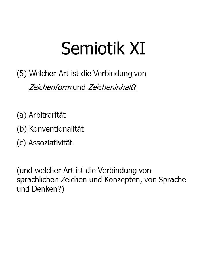 Semiotik XI (5) Welcher Art ist die Verbindung von Zeichenform und Zeicheninhalt? (a) Arbitrarität (b) Konventionalität (c) Assoziativität (und welche