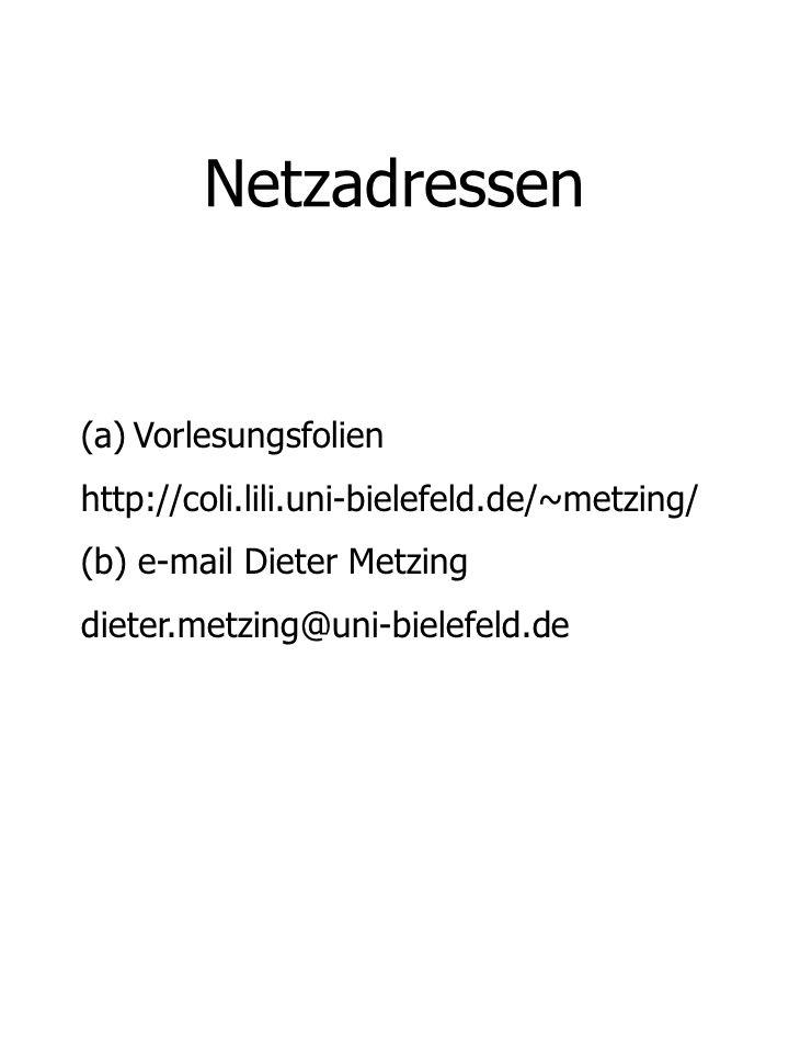 Netzadressen (a)Vorlesungsfolien http://coli.lili.uni-bielefeld.de/~metzing/ (b) e-mail Dieter Metzing dieter.metzing@uni-bielefeld.de