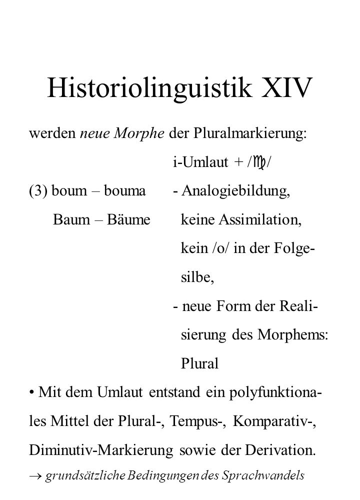 Historiolinguistik XIV werden neue Morphe der Pluralmarkierung: i-Umlaut + / / (3) boum – bouma- Analogiebildung, Baum – Bäume keine Assimilation, kei