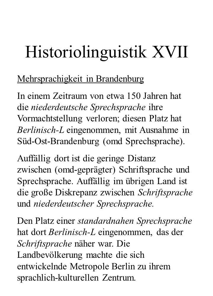 Historiolinguistik XVII Mehrsprachigkeit in Brandenburg In einem Zeitraum von etwa 150 Jahren hat die niederdeutsche Sprechsprache ihre Vormachtstellu