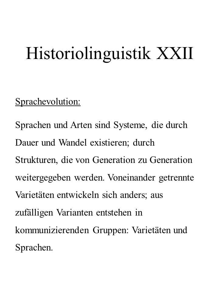Historiolinguistik XXII Sprachevolution: Sprachen und Arten sind Systeme, die durch Dauer und Wandel existieren; durch Strukturen, die von Generation