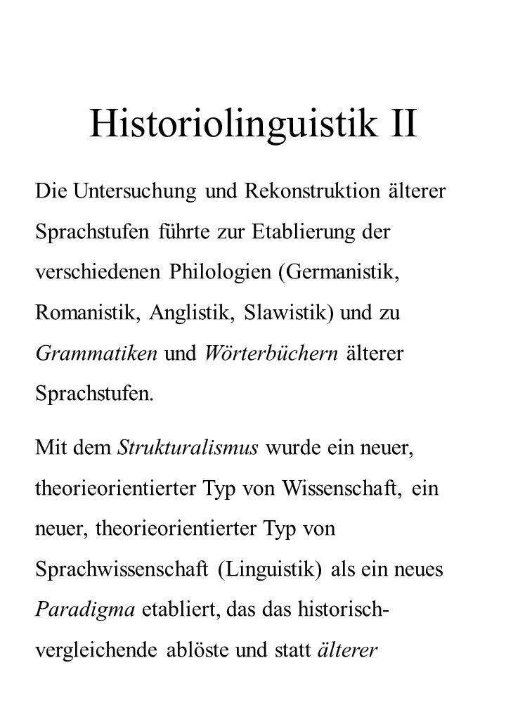 Historiolinguistik II Die Untersuchung und Rekonstruktion älterer Sprachstufen führte zur Etablierung der verschiedenen Philologien (Germanistik, Roma