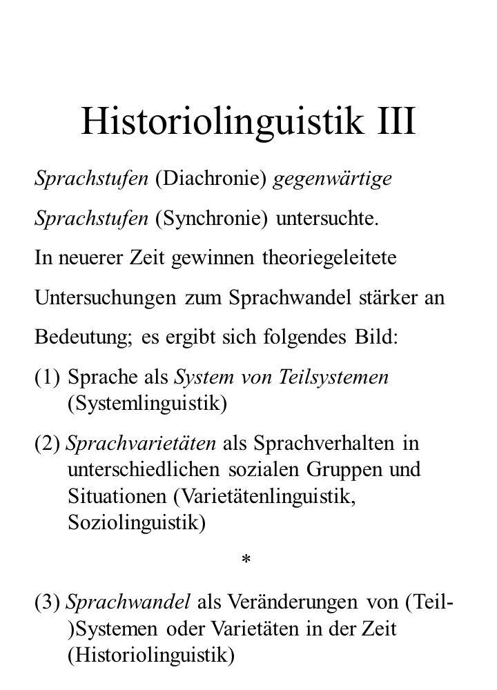 Historiolinguistik III Sprachstufen (Diachronie) gegenwärtige Sprachstufen (Synchronie) untersuchte. In neuerer Zeit gewinnen theoriegeleitete Untersu