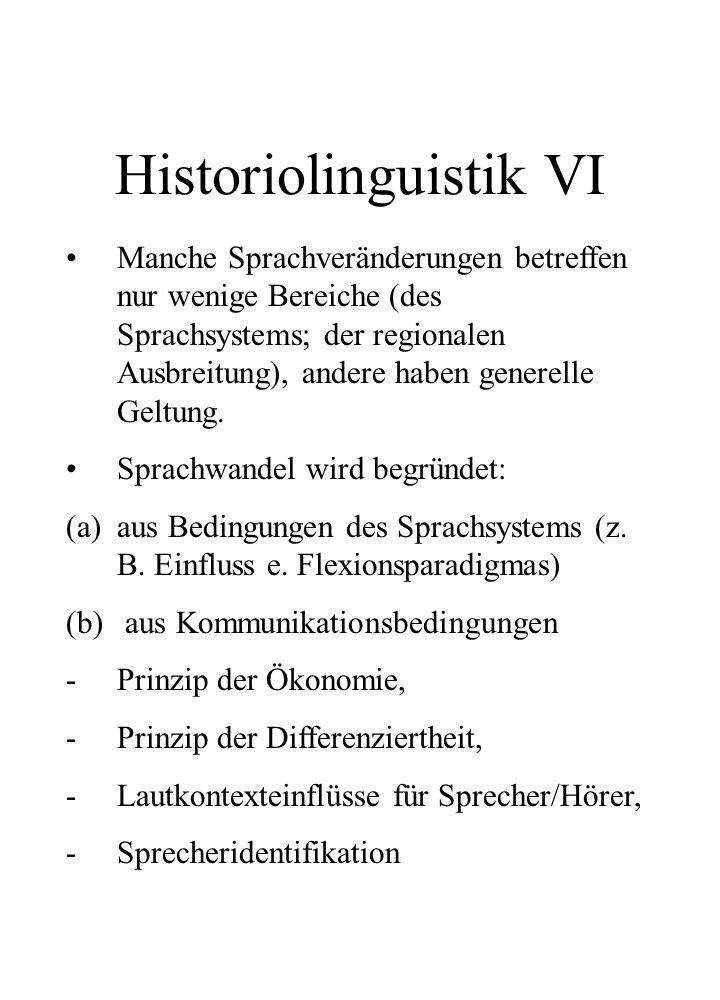 Historiolinguistik VI Manche Sprachveränderungen betreffen nur wenige Bereiche (des Sprachsystems; der regionalen Ausbreitung), andere haben generelle