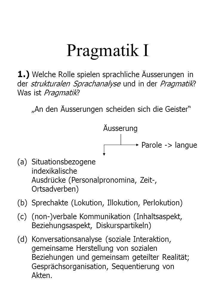 Pragmatik I 1.) Welche Rolle spielen sprachliche Äusserungen in der strukturalen Sprachanalyse und in der Pragmatik? Was ist Pragmatik? An den Äusseru