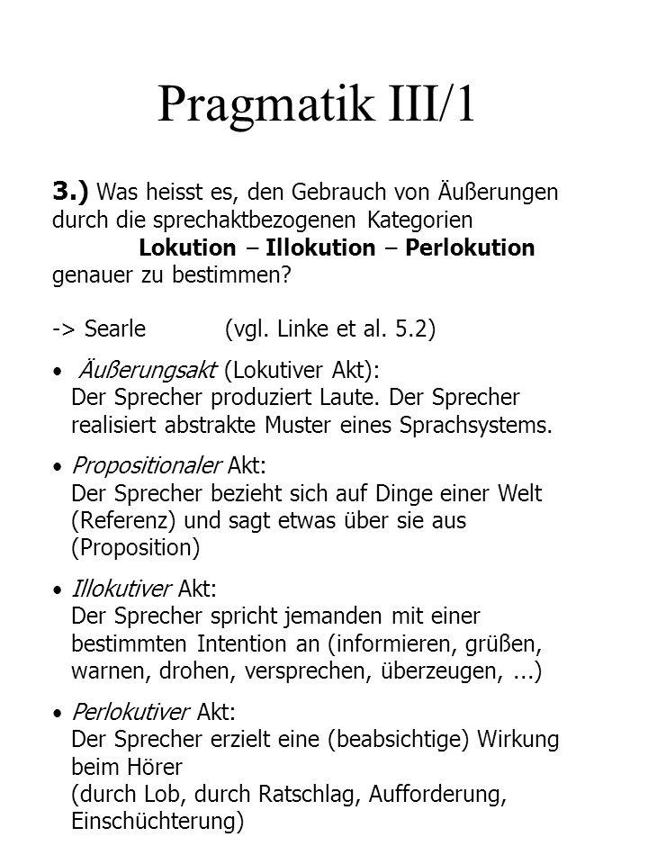 Pragmatik III/1 3.) Was heisst es, den Gebrauch von Äußerungen durch die sprechaktbezogenen Kategorien Lokution – Illokution – Perlokution genauer zu