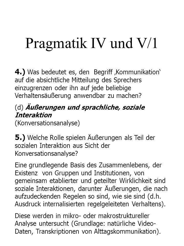 Pragmatik IV und V/1 4.) Was bedeutet es, den Begriff Kommunikation auf die absichtliche Mitteilung des Sprechers einzugrenzen oder ihn auf jede belie