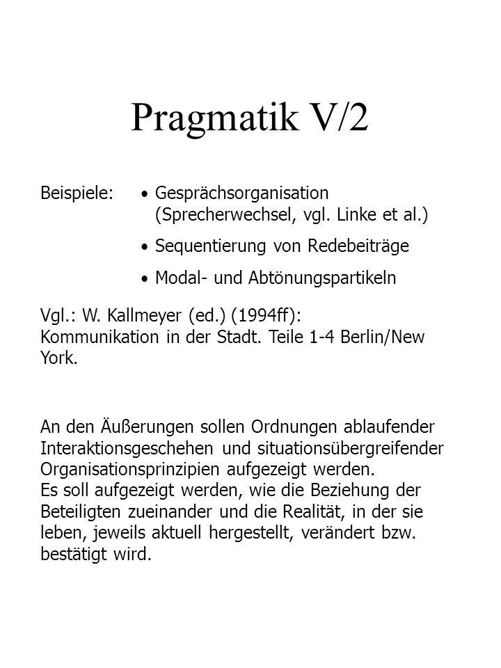 Pragmatik V/2 Beispiele:Gesprächsorganisation (Sprecherwechsel, vgl. Linke et al.) Sequentierung von Redebeiträge Modal- und Abtönungspartikeln Vgl.: