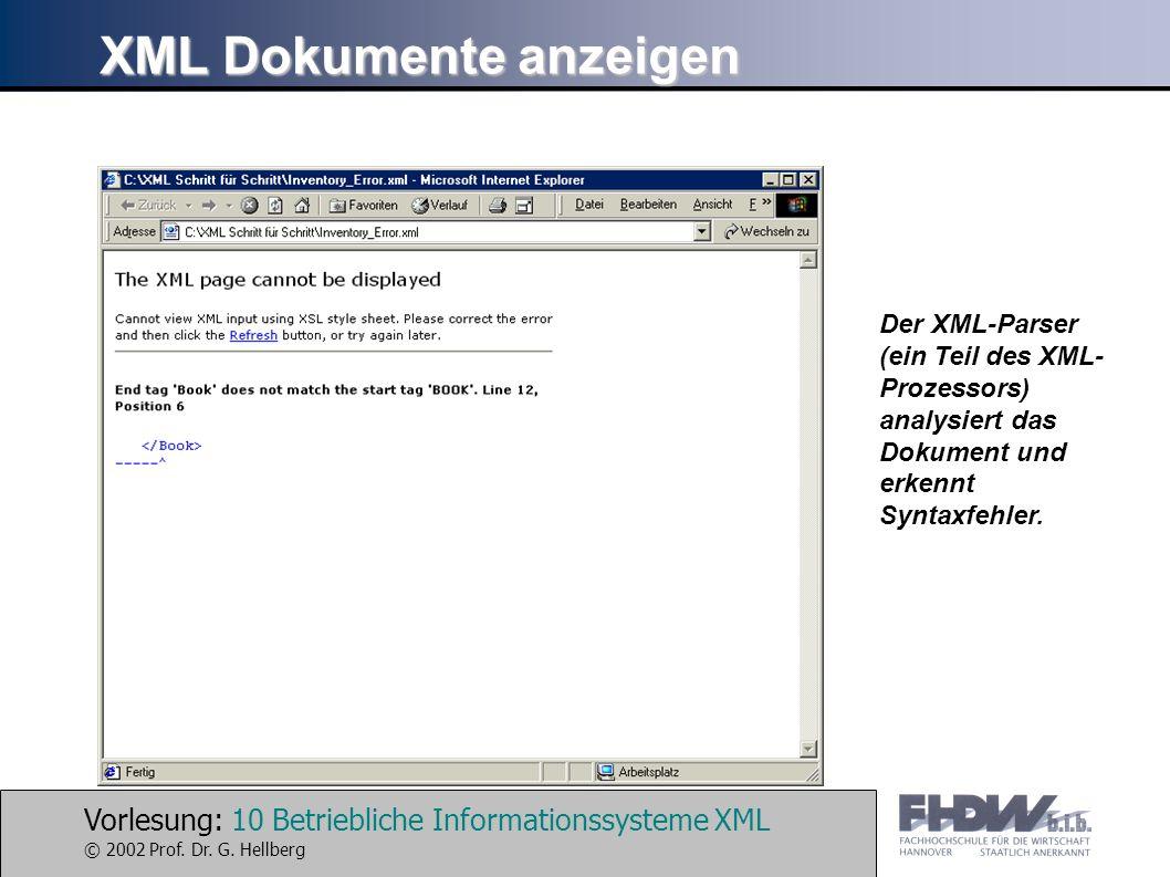 Vorlesung: 10 Betriebliche Informationssysteme XML © 2002 Prof. Dr. G. Hellberg XML Dokumente anzeigen Der XML-Parser (ein Teil des XML- Prozessors) a