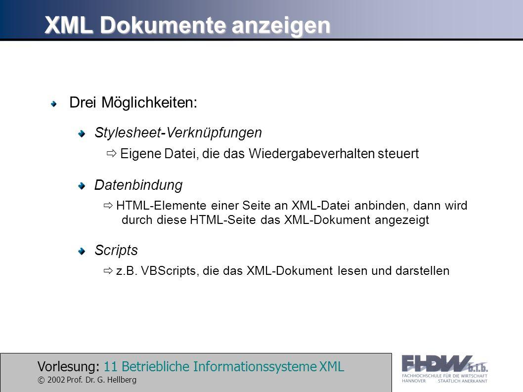 Vorlesung: 11 Betriebliche Informationssysteme XML © 2002 Prof. Dr. G. Hellberg XML Dokumente anzeigen Drei Möglichkeiten: Stylesheet-Verknüpfungen Da