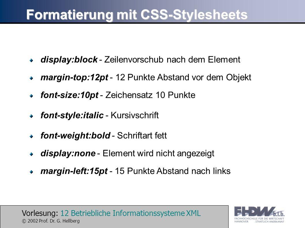Vorlesung: 12 Betriebliche Informationssysteme XML © 2002 Prof. Dr. G. Hellberg Formatierung mit CSS-Stylesheets display:block - Zeilenvorschub nach d