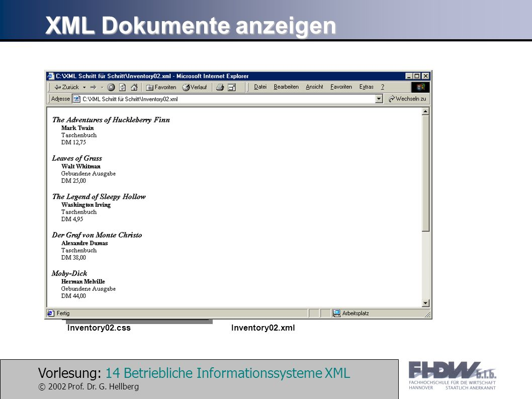 Vorlesung: 14 Betriebliche Informationssysteme XML © 2002 Prof. Dr. G. Hellberg /* Dateiname: Inventory02.css */ BOOK {display:block; margin-top:12pt;