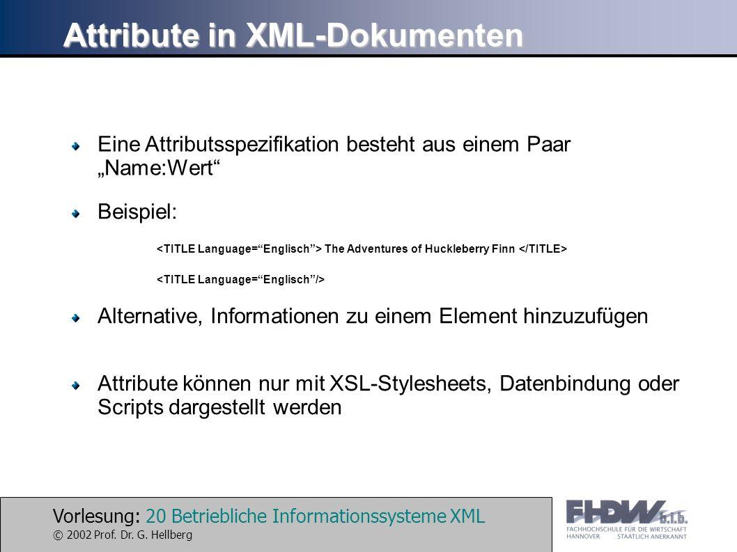 Vorlesung: 20 Betriebliche Informationssysteme XML © 2002 Prof. Dr. G. Hellberg Attribute in XML-Dokumenten Eine Attributsspezifikation besteht aus ei