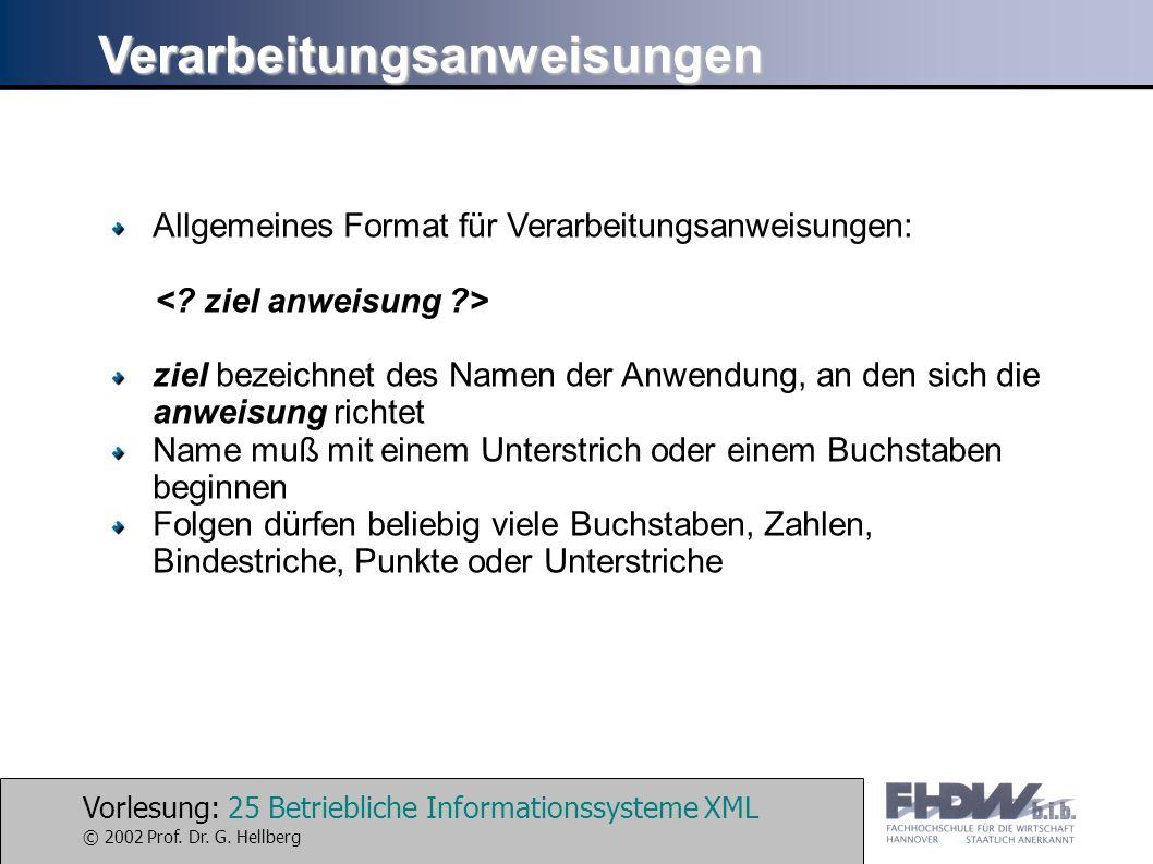 Vorlesung: 25 Betriebliche Informationssysteme XML © 2002 Prof. Dr. G. Hellberg Verarbeitungsanweisungen Allgemeines Format für Verarbeitungsanweisung