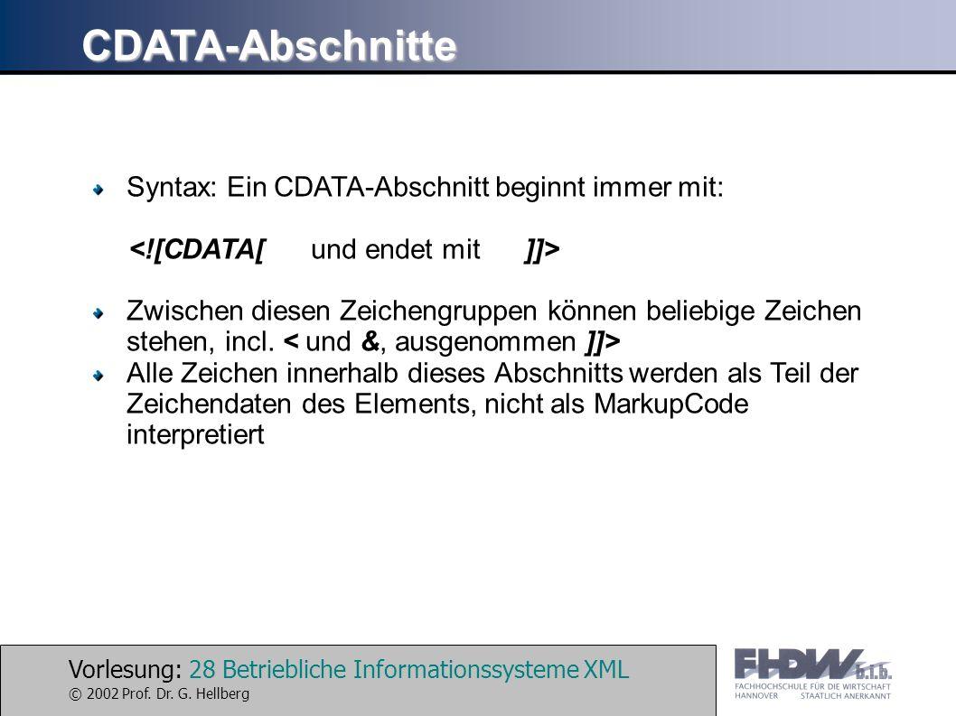 Vorlesung: 28 Betriebliche Informationssysteme XML © 2002 Prof. Dr. G. Hellberg CDATA-Abschnitte Syntax: Ein CDATA-Abschnitt beginnt immer mit: Zwisch