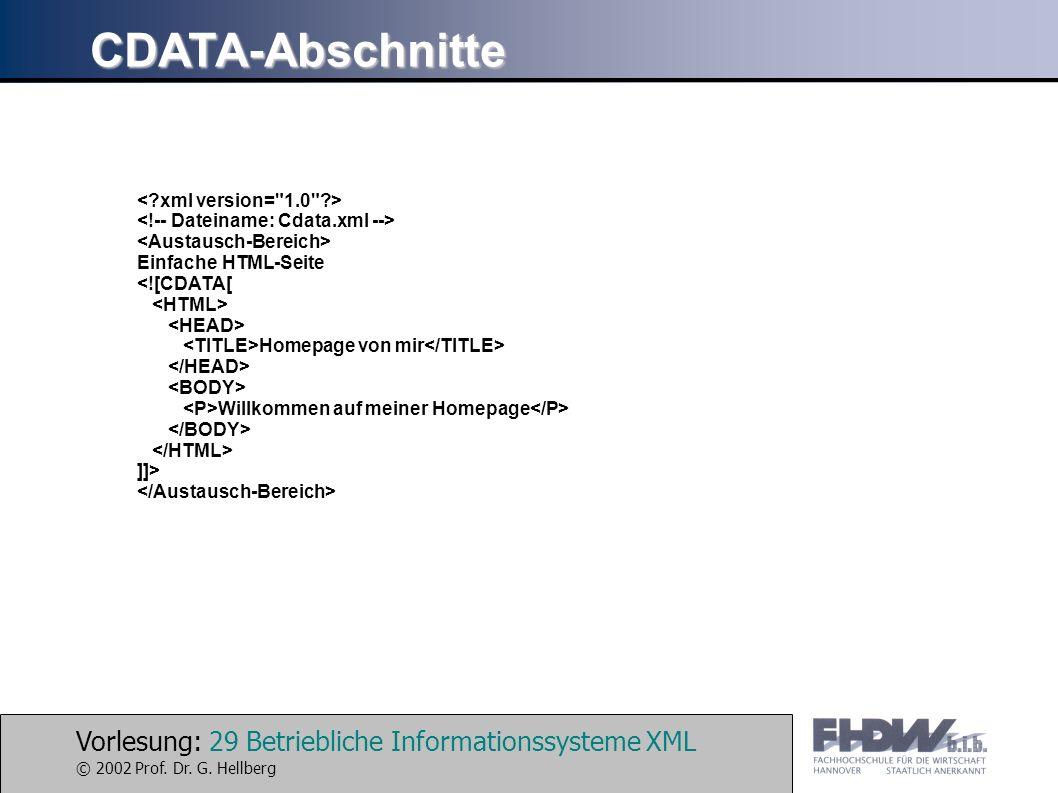 Vorlesung: 29 Betriebliche Informationssysteme XML © 2002 Prof. Dr. G. Hellberg CDATA-Abschnitte Einfache HTML-Seite <![CDATA[ Homepage von mir Willko
