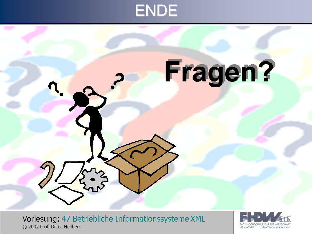 Vorlesung: 47 Betriebliche Informationssysteme XML © 2002 Prof. Dr. G. HellbergENDE Fragen?