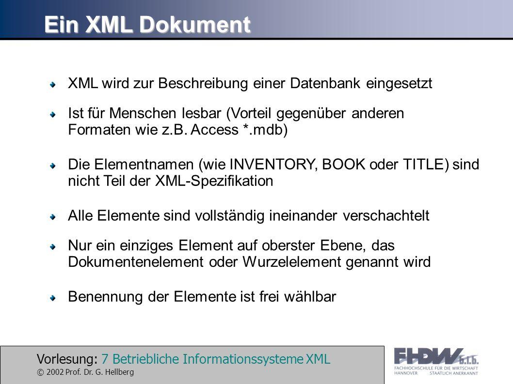 Vorlesung: 7 Betriebliche Informationssysteme XML © 2002 Prof. Dr. G. Hellberg Ein XML Dokument XML wird zur Beschreibung einer Datenbank eingesetzt I