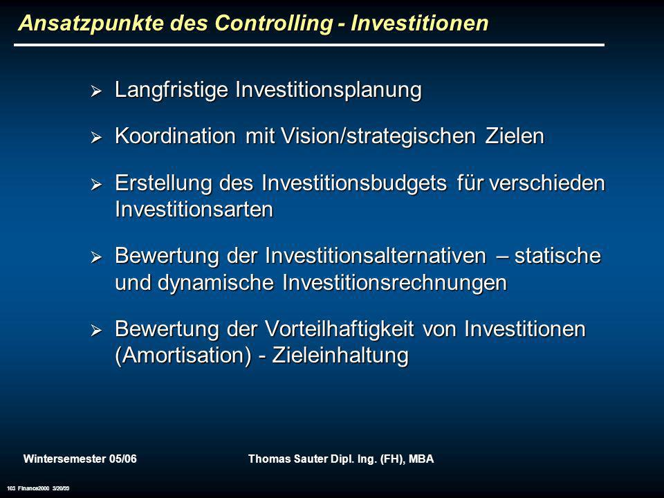 Wintersemester 05/06Thomas Sauter Dipl. Ing. (FH), MBA 103 Finance2000 3/20/99 Ansatzpunkte des Controlling - Investitionen Langfristige Investitionsp