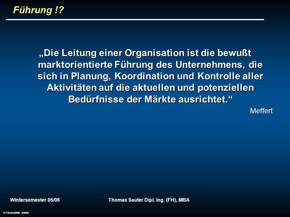 Wintersemester 05/06Thomas Sauter Dipl. Ing. (FH), MBA 13 Finance2000 3/20/99 Führung !? Führung !? Die Leitung einer Organisation ist die bewußt mark