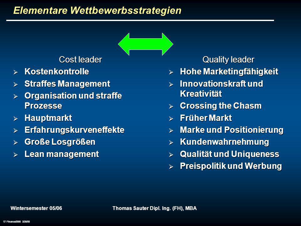 Wintersemester 05/06Thomas Sauter Dipl. Ing. (FH), MBA 17 Finance2000 3/20/99 Elementare Wettbewerbsstrategien Cost leader Kostenkontrolle Kostenkontr