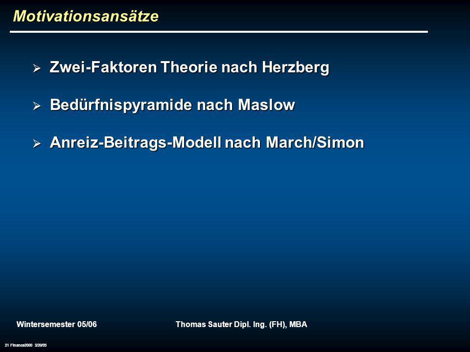 Wintersemester 05/06Thomas Sauter Dipl. Ing. (FH), MBA 31 Finance2000 3/20/99Motivationsansätze Zwei-Faktoren Theorie nach Herzberg Zwei-Faktoren Theo