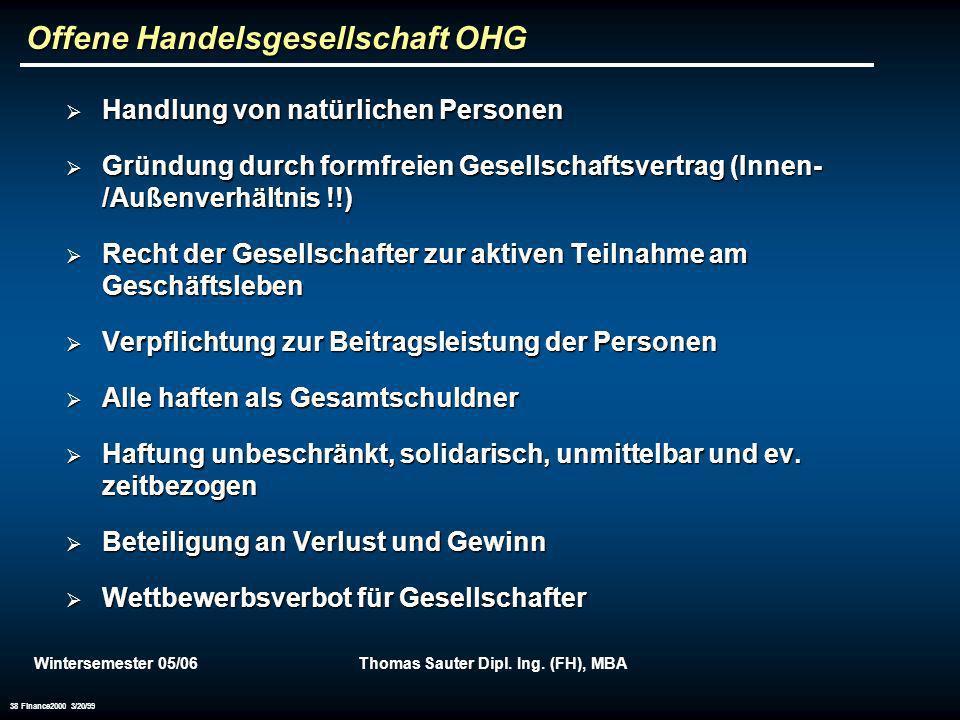 Wintersemester 05/06Thomas Sauter Dipl. Ing. (FH), MBA 38 Finance2000 3/20/99 Offene Handelsgesellschaft OHG Handlung von natürlichen Personen Handlun