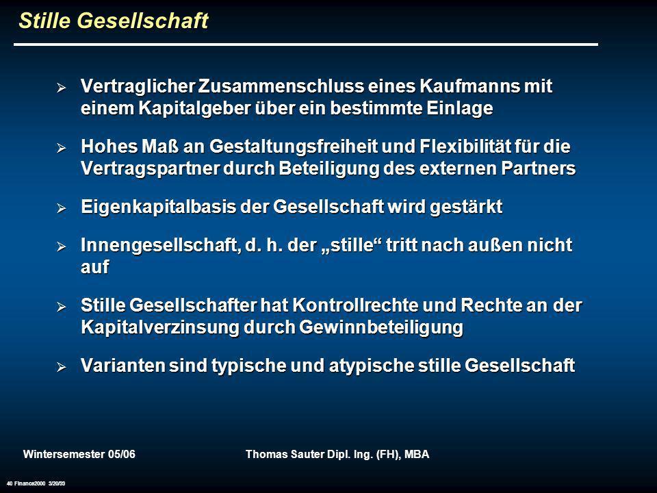 Wintersemester 05/06Thomas Sauter Dipl. Ing. (FH), MBA 40 Finance2000 3/20/99 Stille Gesellschaft Vertraglicher Zusammenschluss eines Kaufmanns mit ei