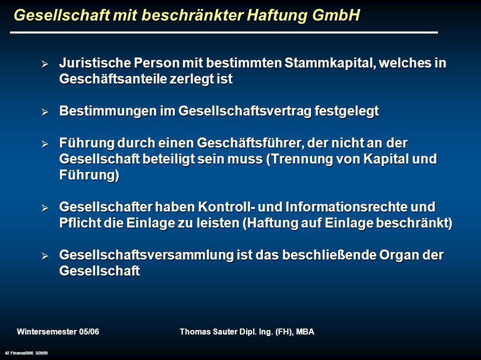 Wintersemester 05/06Thomas Sauter Dipl. Ing. (FH), MBA 42 Finance2000 3/20/99 Gesellschaft mit beschränkter Haftung GmbH Juristische Person mit bestim