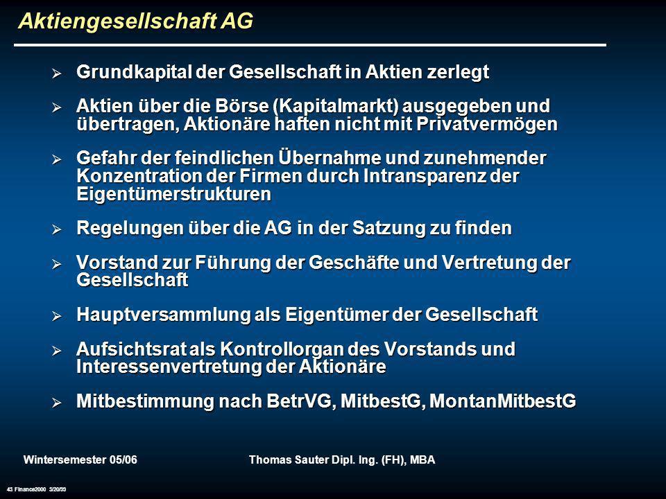 Wintersemester 05/06Thomas Sauter Dipl. Ing. (FH), MBA 43 Finance2000 3/20/99 Aktiengesellschaft AG Grundkapital der Gesellschaft in Aktien zerlegt Gr