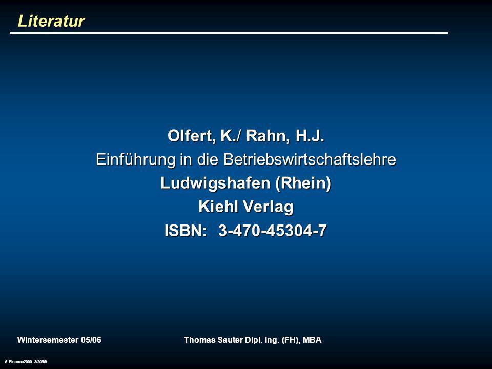 Wintersemester 05/06Thomas Sauter Dipl. Ing. (FH), MBA 5 Finance2000 3/20/99 Literatur Olfert, K./ Rahn, H.J. Einführung in die Betriebswirtschaftsleh