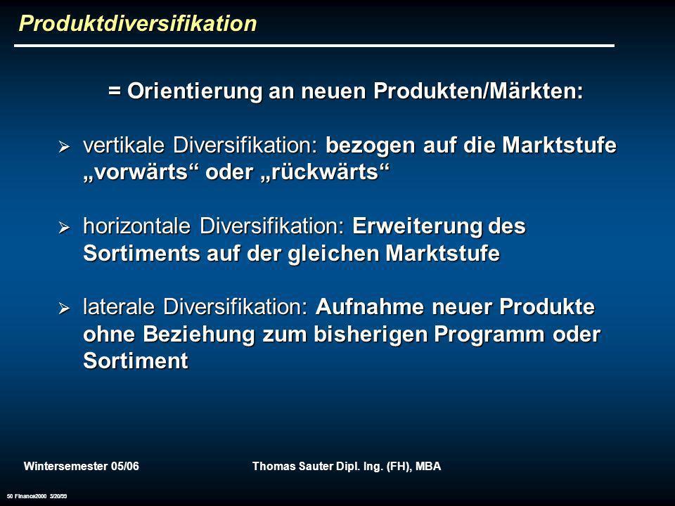 Wintersemester 05/06Thomas Sauter Dipl. Ing. (FH), MBA 50 Finance2000 3/20/99 Produktdiversifikation = Orientierung an neuen Produkten/Märkten: vertik