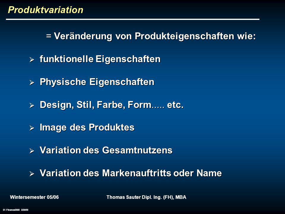 Wintersemester 05/06Thomas Sauter Dipl. Ing. (FH), MBA 51 Finance2000 3/20/99 Produktvariation = Veränderung von Produkteigenschaften wie: funktionell