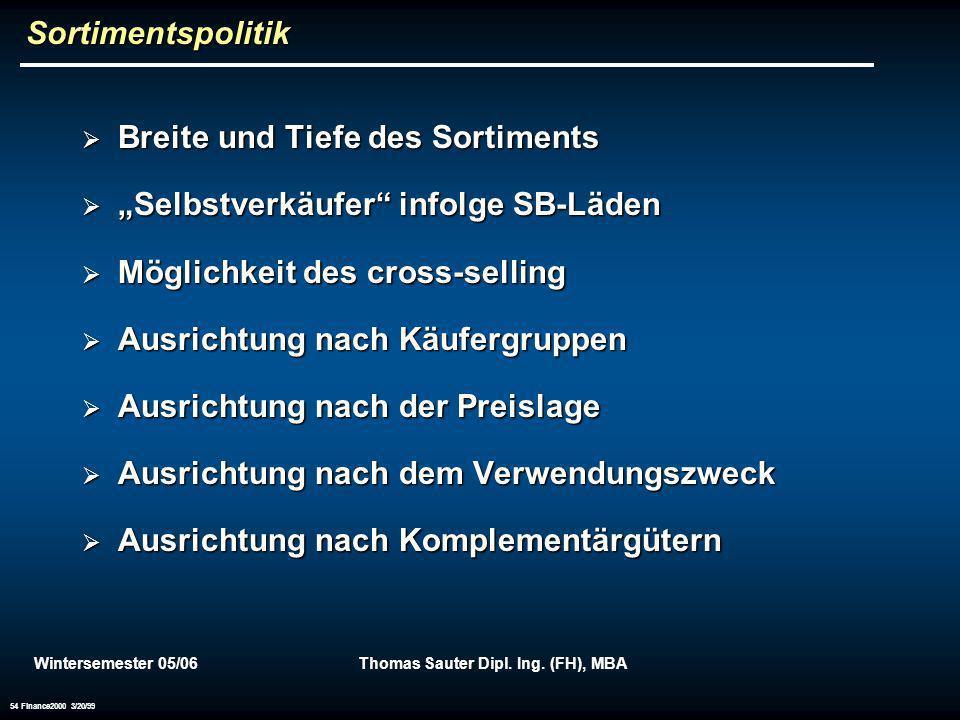 Wintersemester 05/06Thomas Sauter Dipl. Ing. (FH), MBA 54 Finance2000 3/20/99 Sortimentspolitik Breite und Tiefe des Sortiments Breite und Tiefe des S