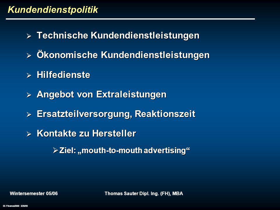 Wintersemester 05/06Thomas Sauter Dipl. Ing. (FH), MBA 55 Finance2000 3/20/99 Kundendienstpolitik Technische Kundendienstleistungen Technische Kundend