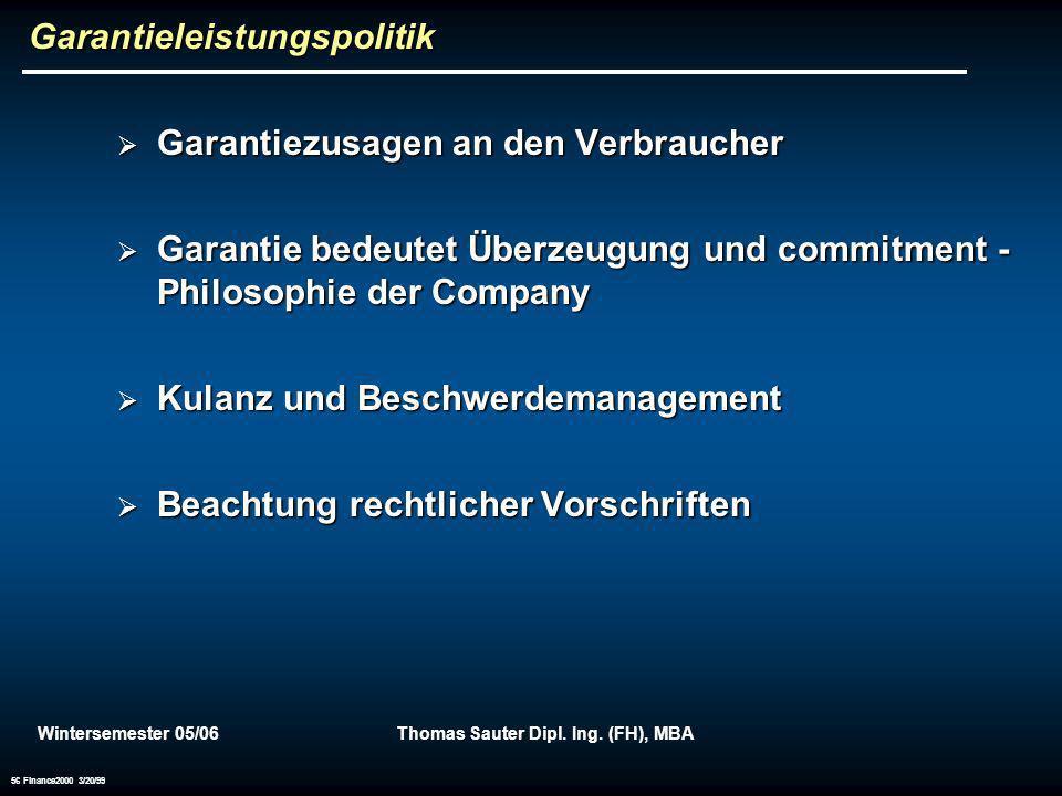 Wintersemester 05/06Thomas Sauter Dipl. Ing. (FH), MBA 56 Finance2000 3/20/99 Garantieleistungspolitik Garantiezusagen an den Verbraucher Garantiezusa
