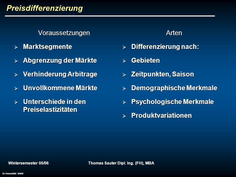 Wintersemester 05/06Thomas Sauter Dipl. Ing. (FH), MBA 63 Finance2000 3/20/99 Preisdifferenzierung Voraussetzungen Marktsegmente Marktsegmente Abgrenz