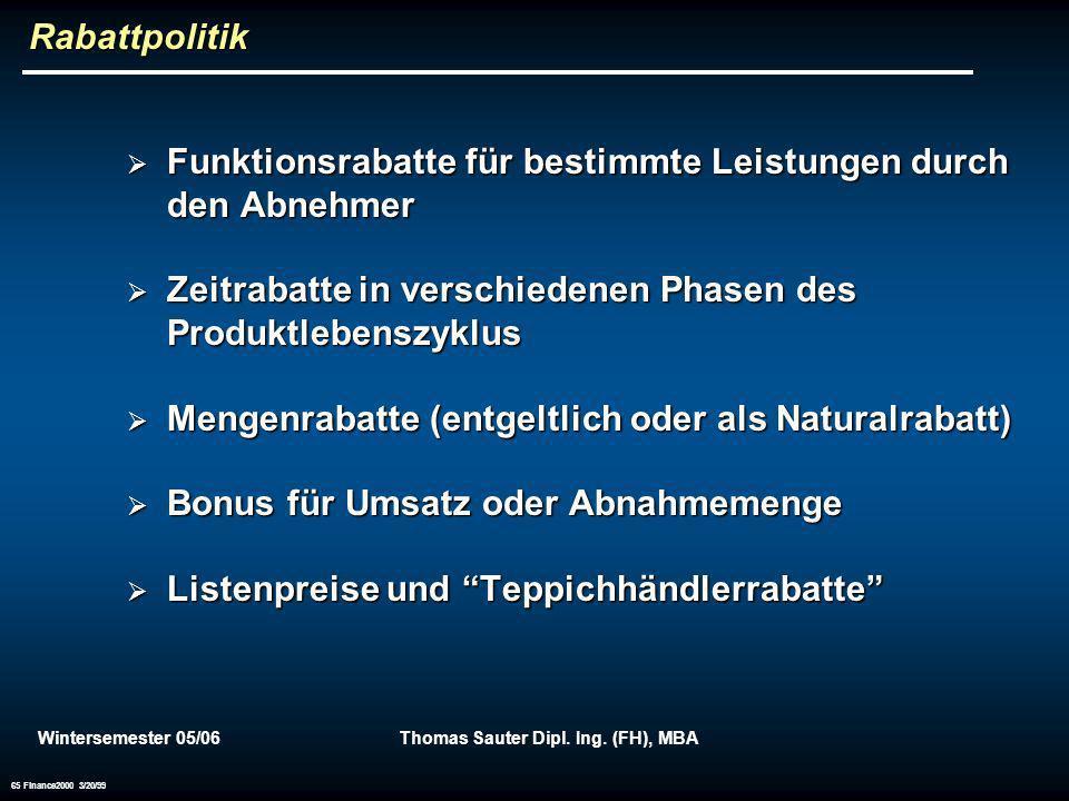 Wintersemester 05/06Thomas Sauter Dipl. Ing. (FH), MBA 65 Finance2000 3/20/99 Rabattpolitik Funktionsrabatte für bestimmte Leistungen durch den Abnehm