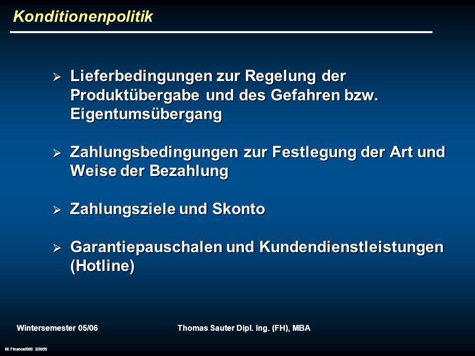 Wintersemester 05/06Thomas Sauter Dipl. Ing. (FH), MBA 66 Finance2000 3/20/99 Konditionenpolitik Lieferbedingungen zur Regelung der Produktübergabe un